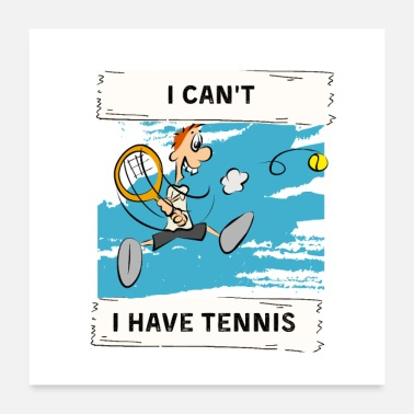 I Love Tennis I can't ,I have tennis - Poster