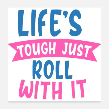 Typographic Life's Tough Just Roll With It Typographic Quote - Poster
