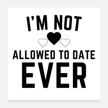 Not Allowed I'm Not Allowed to Date Ever Funny Baby Gift - Poster