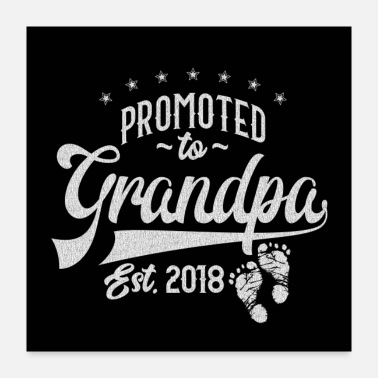 Grandad Promoted To Grandpa 2018 - Poster 24x24