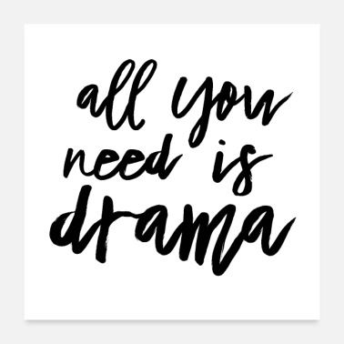 Stage All You Need Is Drama - Poster 24x24