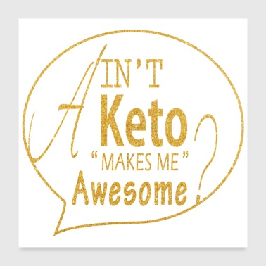 Ain t keto makes me awesome - Poster 24x24