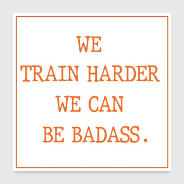 Lifting We train harder we can be - Poster 24x24