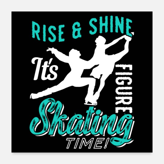 Figure Skating Posters - Rise and Shine It's Figure Skating Time - Posters white