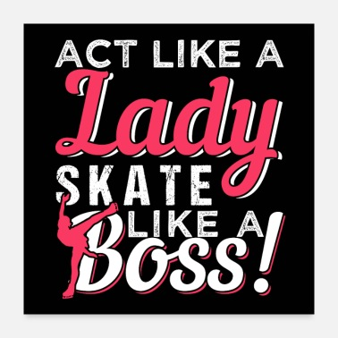 Like A Boss Act Like A Lady Skate Like A Boss | Figure Skating - Poster