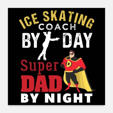 Sports Ice Skating Coach By Day Super Dad By Night - Poster 24x24