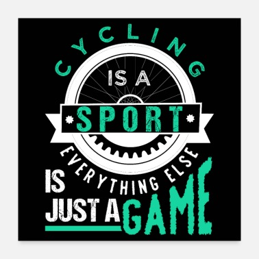 Cycling Cycling Is A Sport - Poster