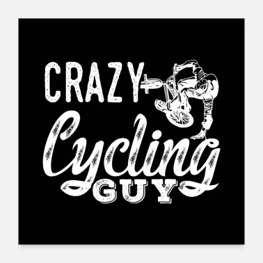 Cycling Crazy Cycling Guy - Poster