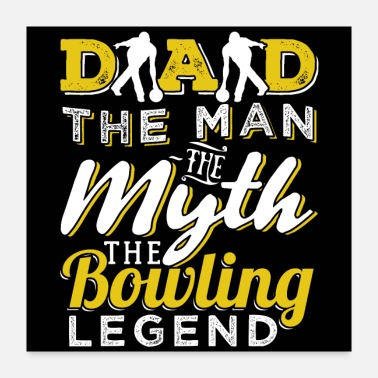 Bowling Dad The Man The Bowling Legend - Poster