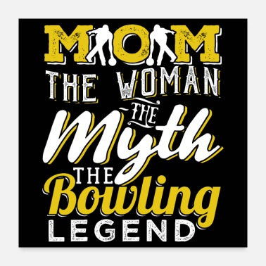 Bowling Mom The Woman The Bowling Legend - Poster