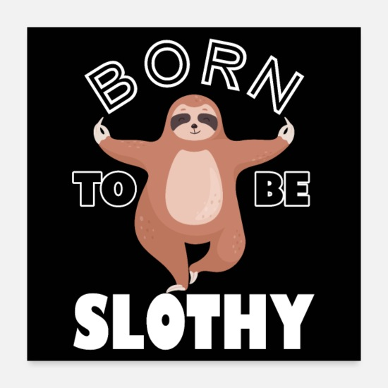 Sloth Posters - Born To Be Slothy - Posters white