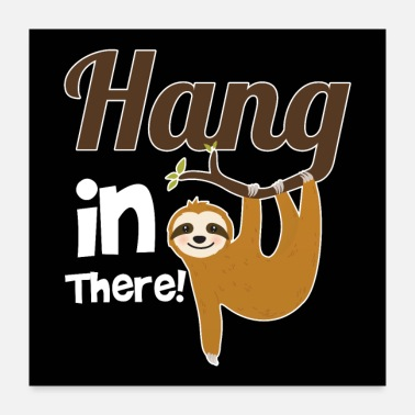 Sloth Hang In There Sloth Funny - Poster