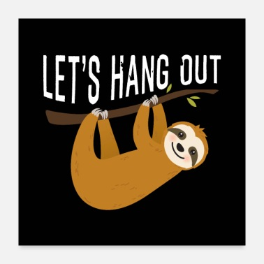 Hang Out Cute Sloth Let's Hang Out Sloth Gift. - Poster