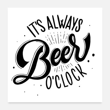 Drinks it's ALWAYS beer O'CLOCK t-shirt cool design - Poster