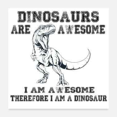 I Am Awesome I am awesome therefore I am a dinosaur 2020 - Poster