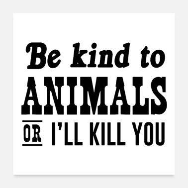 Be Kind To Animals Be kind to animals - Poster
