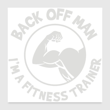 Offensive Back Off Man I m a Fitness Trainer - Poster 24x24