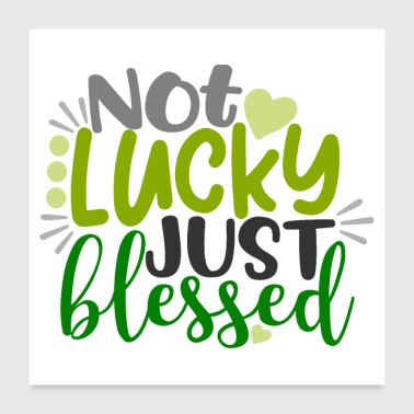 Not Lucky Just Blessed - Poster 24x24