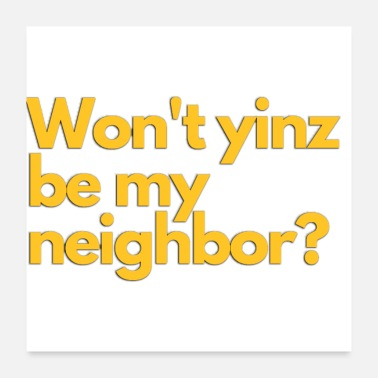 Neighborhood Wont Yinz Be My Neighbor Pittsburgh Shirts - Poster