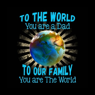 Dad To Our Family You Are The World - Poster 24x24