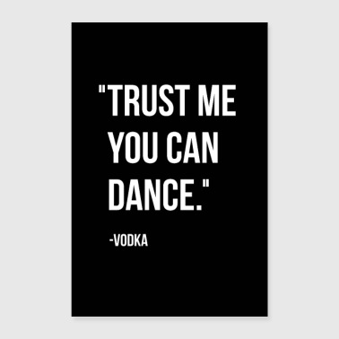 Spring Break Trust me you can dance. - Vodka - Poster 8x12