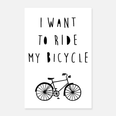 Black And White I want to ride my bicycle - Poster 8 x 12