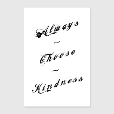 Always Choose Kindness - Poster 8x12