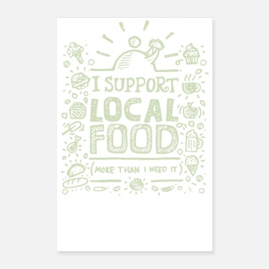 I support local food more than I need it - Poster