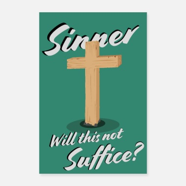 Jesus Sinner Will This Not Suffice? - Poster - Poster 8 x 12