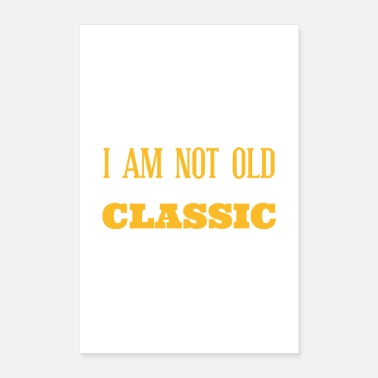 I Am Awesome I am Not Old, I am A Classic - Poster