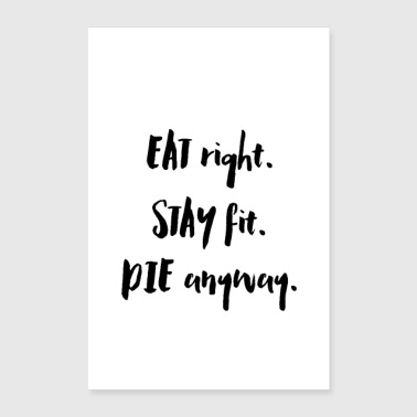 Eat Right. Stay Fit. Die Anyway. - Poster 8x12