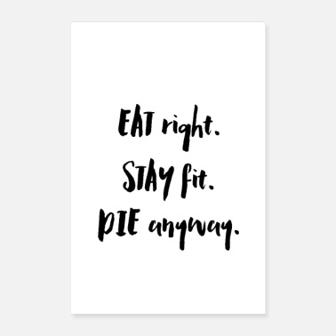 Healthy Eat Right. Stay Fit. Die Anyway. - Poster 8 x 12