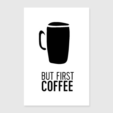 But First Coffee - Poster 8x12