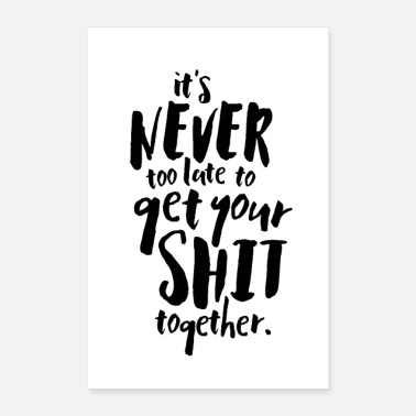 Motivational It's Never Too Late To Get Your Shit Together - Poster