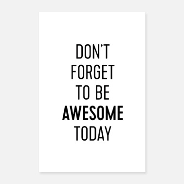 Motivational Don't Forget To Be Awesome Today - Poster 8 x 12