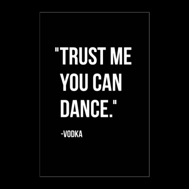 Trust me you can dance. - Vodka - Poster 8x12