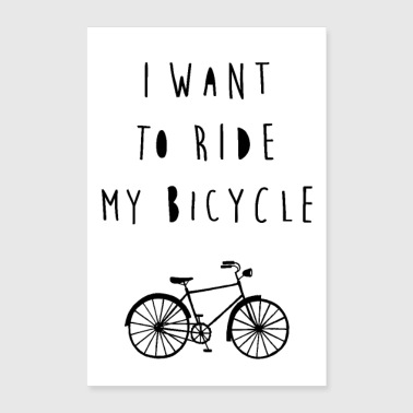 I want to ride my bicycle - Poster 8x12