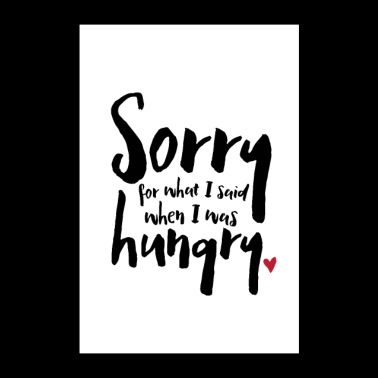 Sorry for what I said when I was hungry - Poster 8x12