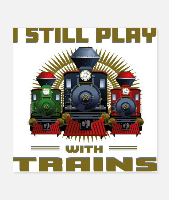 Training Posters - I STILL PLAY WITH TRAIN - Posters white