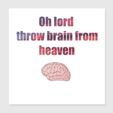 oh lord throw brain from heaven - Poster 8x8
