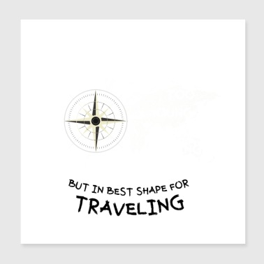 In best shape for traveling - Poster 8x8