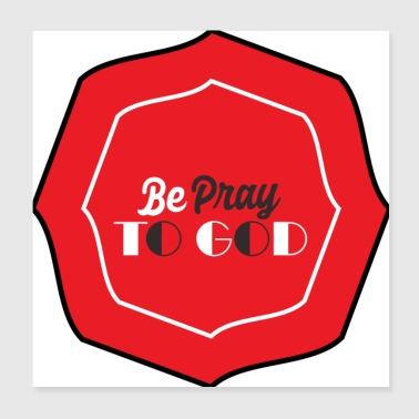 BE PRAY TO GOD - Poster 8x8