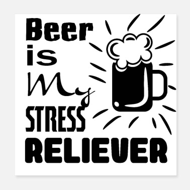beer is my stress reliever - Poster