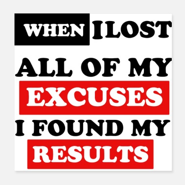 Motivational WHEN I LOST ALL OF MY EXCUSES I FOUND MY RESULTS - Poster