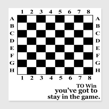 TO WIN YOU HAVE TO STAY IN THE GAME - Poster 8x8