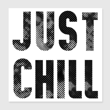 just chill - Poster 8x8