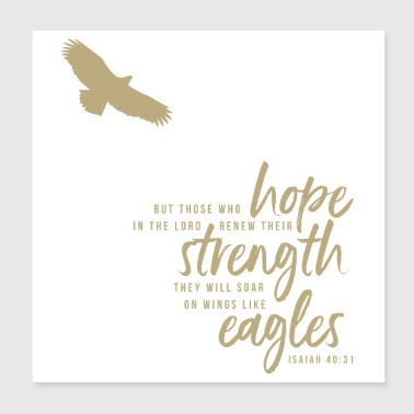 They will soar on wings like eagles.Isaiah 40:31 - Poster 8x8