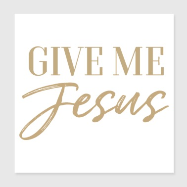 Give me Jesus Christian Bible - Poster 8x8