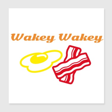 Wakey Wakey Eggs and Bakey - Poster 8x8