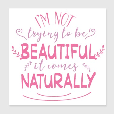 Not trying to be beautiful it comes naturally - Poster 8x8